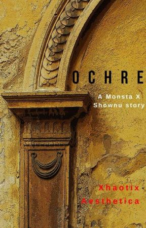 Ochre | Monsta X Shownu Fanfiction by XhaotixAesthetica