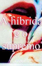 A Híbrida e o Supremo ( Pausando) by MariaEduardaSabino4