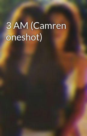 3 AM (Camren oneshot) by Cescamila