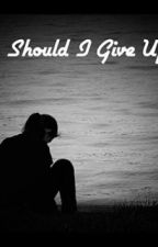 Should I Give Up? by autumn_star