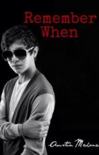 Remember When (Austin Mahone Fanfic) by Ameezy1014