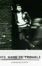 His Name Is Trouble | John Lennon by lennonlovey
