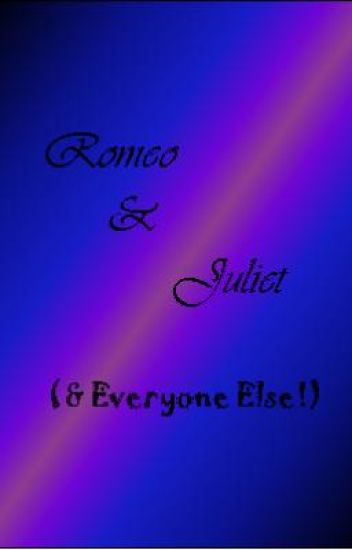 Romeo & Juliet (& Everyone Else!)