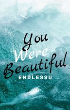 You Were Beautiful by endlessu