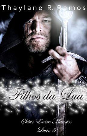 FILHOS DA LUA - ENTRE MUNDOS (LIVRO 5) - HIATUS by ThaylaneRRamos