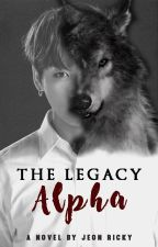 The Legacy : ALPHA [Book 1] by Maknae_Maniac