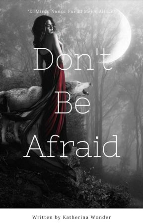 Don't Be Afraid by KatherinaWonder