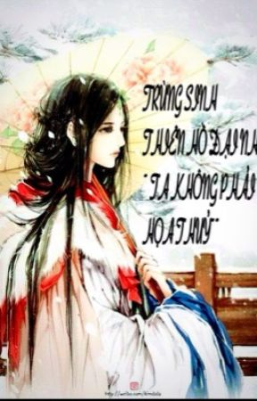 TRỌNG SINH THIÊN HỒ  ĐẠI NHÂN~ TA KHÔNG PHẢI HỌA THUỶ~~ ( NP/ XUYÊN KHÔNG) by QunhHatsune