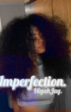 Imperfection. (A Ray Ray Love Story) COMPLETED. #Wattys2016 by NiyahJay