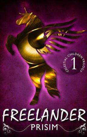 🦄 Freelander 🦄 - Celestial Children Book 1 (Rough Draft & Edited Draft) by Prisim