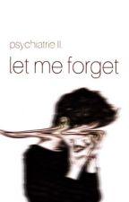 let me forget | Psychiatrie II by MeeHidden