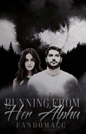 Running From Her Alpha |✔️  by Fandomacc