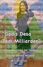 Gadis Desa Jadi Milliarder by ilovethesnow_