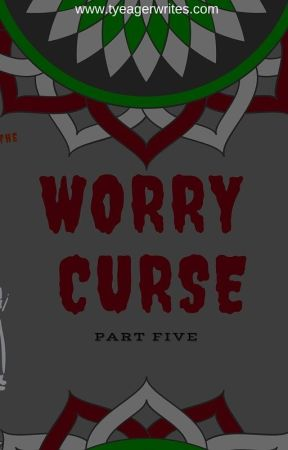 The Worry Curse, Part Five by TinaYeager