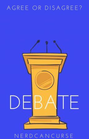 Debate by nerdcancurse