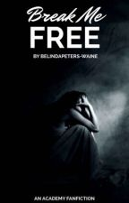 Break Me Free  (Random Updates)  by BelindaPeters-Waine