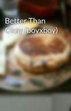 Better Than Okay (boyxboy) by sugarjet
