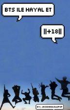 BTS İLE HAYAL ET || +18|| by jkookieslollipop