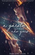 A Garota Que Você Não Quis  by fckxiumin
