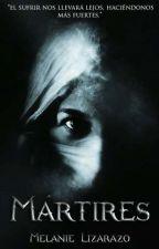Mártires (PRÓXIMAMENTE) by MelanieLizarazo