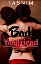 Bad Boyfriend by TasnimWrites