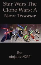 Star Wars The Clone Wars:A New Trooper(WILL REVISE IN THE FUTURE)  by CT-5445