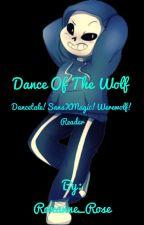 Dance of the Wolf (Dancetale!SansXMagic!Werewolf!Reader) by Roxanne_Rose
