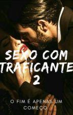 Sexo com Traficante - 2 (Concluída) by Lariie22