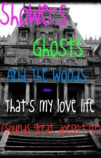 Showers, Ghosts and The Woods -That's my love life (Sounds great, doesn't it?) by singawaytheblues