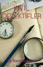 KATİL DEDEKTİFLER by BangtanMSM