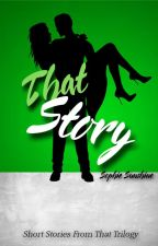 That Story || Short Stories from That Trilogy by daniellexnai