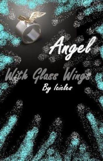 Angel With Glass Wings [ON HIATUS]