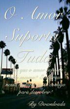 O Amor Suporta Tudo by Downloada