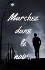 Marchez dans le noir..  by Coralie_Daval