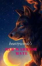 Her Warrior Mate [wattys 2017] by heartywords