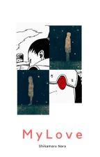My Love | Shikamaru Nara |  [EN EDICIÓN]  by Dodo_xyn