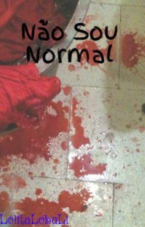 Não Sou Normal by LolitaLobaLi