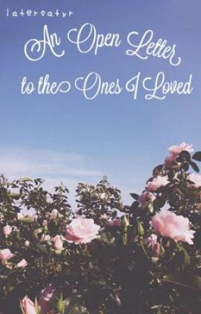 An Open Letter to the Ones I Loved by latersatyr