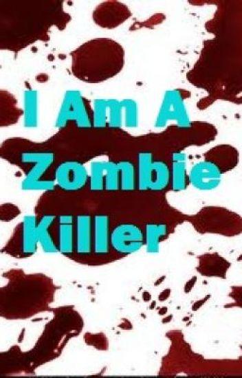 I Am A Zombie Killer