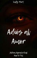 Adiós al amor (Adrien/Chat Noir y Tu) #PromiseAwards17 by LadyMort-forever