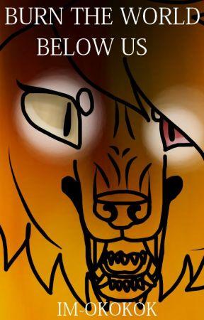 Burn the World Below Us by IM-OKOKOK