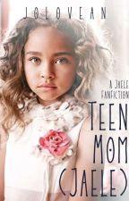 Teen Mom(Jaele Fanfiction) by jolovean