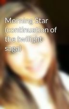 Morning Star (continuation of the twilight saga) by casey_27
