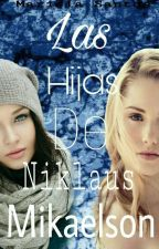 Las Hijas De Niklaus Mikaelson (T.O) by JustTheQueenBitch