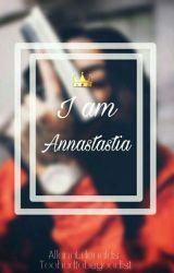 I Am Annastastia  by Toobadtobegood1st