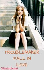 Troublemaker Fall In Love by Chitchat_Dear