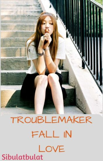 Troublemaker Fall In Love