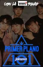 PRIMER PLANO 101 | Produce 101 by jokwxn