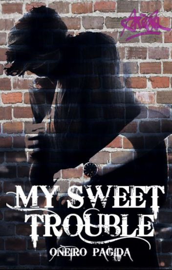 MY SWEET TROUBLE