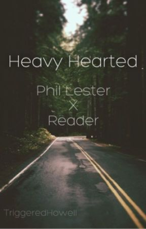 Heavy Hearted | Phil Lester x Reader by Ohhowellyeah
